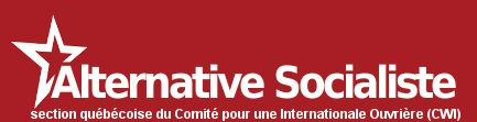Alternative Socialiste (Quebec) Quebec section of the CWI